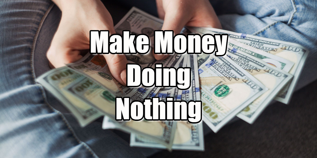 make money doing nothing